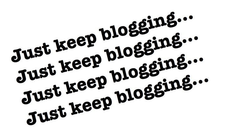 Just keep blogging